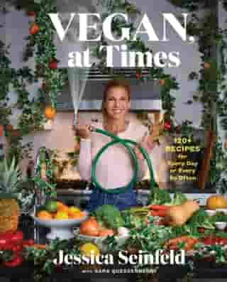 Vegan, at Times: 120+ Recipes for Every Day or Every So Often by Jessica Seinfeld