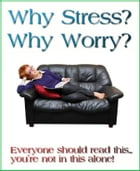 Why Stress? Why Worry?: Everyone should read this, you're not in this alone! by Ray Kay