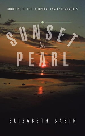 Sunset for Pearl Book One of the Lafortune Family Chronicles