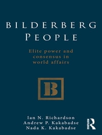 Bilderberg People: Elite Power and Consensus in World Affairs