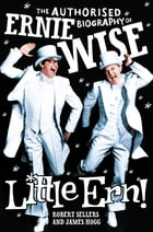 Little Ern: The authorised biography of Ernie Wise by Robert Sellers