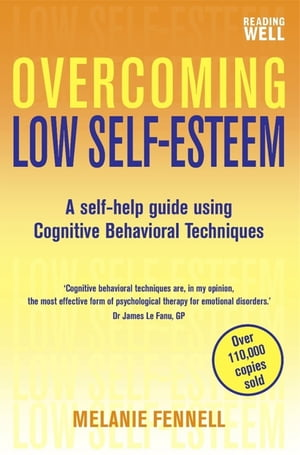 Overcoming Low Self-Esteem,  1st Edition A Self-Help Guide Using Cognitive Behavioral Techniques