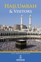 Hajj, Umrah & Visitors: Rites and Selected Etiquettes for Intending Performers by 'Abdullah ibn Sa'id ibn Jirash