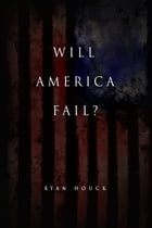 Will America Fail: The Case For Hope by Ryan Houck