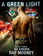 A Green Light: Book 3: The Kingdom by Ray Mooney