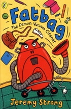 Fatbag: The Demon Vacuum Cleaner by Jeremy Strong