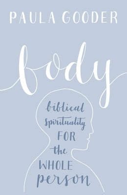 Book Body: Biblical spirituality for the whole person by Paula Gooder