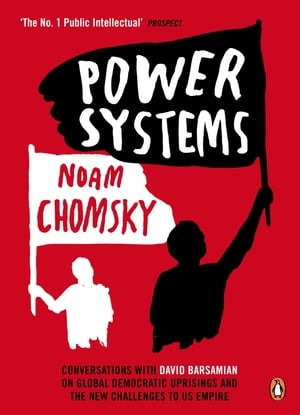 Power Systems Conversations with David Barsamian on Global Democratic Uprisings and the New Challenges to U.S. Empire