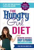 The Hungry Girl Diet: Big Portions. Big Results. Drop 10 Pounds in 4 Weeks by Lisa Lillien