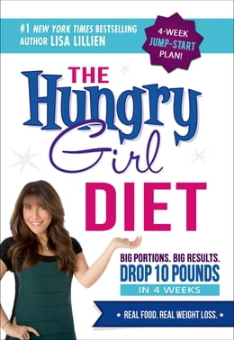 Book The Hungry Girl Diet: Big Portions. Big Results. Drop 10 Pounds in 4 Weeks by Lisa Lillien