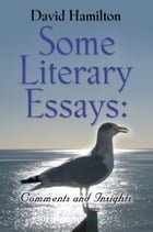 Some Literary Essays: Comments and Insights by David Hamilton