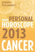 Cancer 2013: Your Personal Horoscope by Joseph Polansky