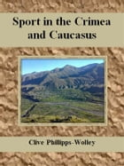 Sport in the Crimea and Caucasus by Clive Phillipps-wolley