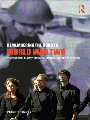 Remembering the Road to World War Two International History,  National Identity,  Collective Memory