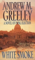 White Smoke: A Novel of Papal Election by Andrew M. Greeley