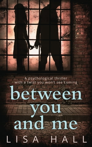 Between You and Me: The bestselling psychological thriller with a twist you won?t see coming