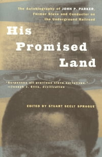 His Promised Land: The Autobiography of John P. Parker, Former Slave and Conductor on the…