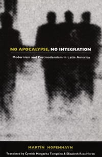 No Apocalypse, No Integration: Modernism and Postmodernism in Latin America