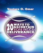 20 Ways To Ascertain You Need Deliverance by Venture Omor