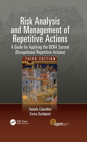 Risk Analysis and Management of Repetitive Actions A Guide for Applying the OCRA System (Occupational Repetitive Actions),  Third Edition