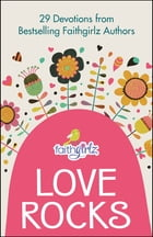 Love Rocks: 29 Devotions from Bestselling Faithgirlz Authors by Various Authors