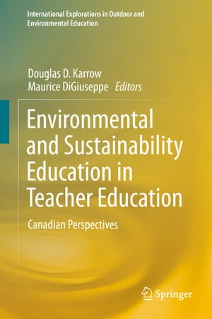 Environmental and Sustainability Education in Teacher Education: Canadian Perspectives by Douglas D. Karrow