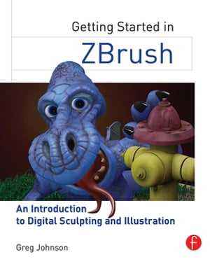 Getting Started in ZBrush An Introduction to Digital Sculpting and Illustration