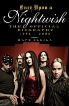 Once Upon a Nightwish: The Official Biography 1996-2006 by Mape Ollila
