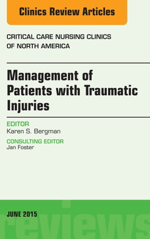 Management of Patients with Traumatic Injuries An Issue of Critical Nursing Clinics,