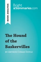 The Hound of the Baskervilles by Arthur Conan Doyle (Book Analysis): Detailed Summary, Analysis and Reading Guide by Bright Summaries