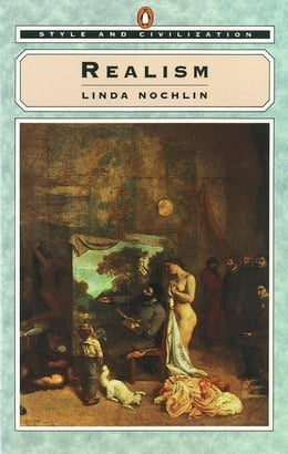 Book Style and Civilization: Realism by Linda Nochlin