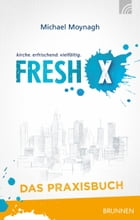 Fresh X - das Praxisbuch by Michael Moynagh
