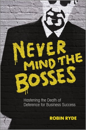 Never Mind the Bosses Hastening the Death of Deference for Business Success