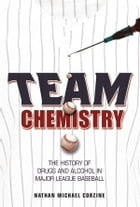 Team Chemistry: The History of Drugs and Alcohol in Major League Baseball by Nathan Michael Corzine