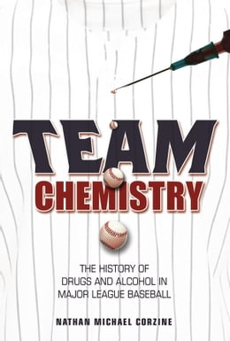 Book Team Chemistry: The History of Drugs and Alcohol in Major League Baseball by Nathan Michael Corzine