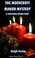 The Moorcroft Manor Mystery: A Christmas Crime Story by Ralph Trevor