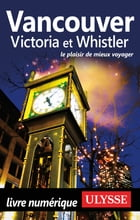 Vancouver, Victoria et Whistler by Collectif Ulysse