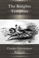 The Knights Templars by Charles Greenstreet Addison