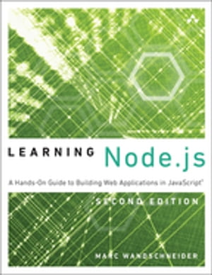 Learning Node.js A Hands-On Guide to Building Web Applications in JavaScript