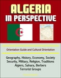 online magazine -  Algeria in Perspective: Orientation Guide and Cultural Orientation: Geography, History, Economy, Society, Security, Military, Religion, Traditions, Algiers, Sahara, Berbers, Terrorist Groups