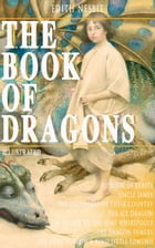 THE BOOK OF DRAGONS (Illustrated): Fantastic Adventures Series: The Book of Beasts, Uncle James, The Deliverers of Their Country, The I by Edith Nesbit
