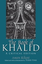 The Book of Khalid: A Critical Edition by Ameen Rihani