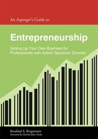 An Asperger's Guide to Entrepreneurship: Setting Up Your Own Business for Professionals with Autism…