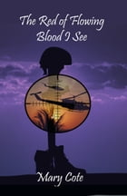 The Red of Flowing Blood I See by Mary Cote
