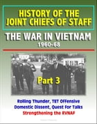 History of the Joint Chiefs of Staff: The War in Vietnam 1960-1968, Part 3 - Rolling Thunder, TET Offensive, Domestic Dissent, Quest for Talks, Streng by Progressive Management