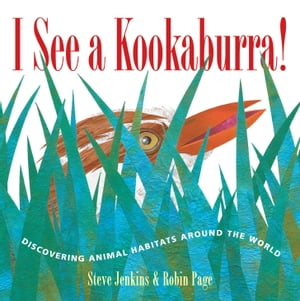 I See a Kookaburra! Discovering Animal Habitats Around the World