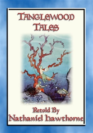 TANGLEWOOD TALES - 6 Illustrated Greek Myths Rewritten for Children