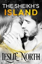 The Sheikh's Island: Sheikh's Wedding Bet Series, #4 by Leslie North