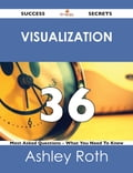 Visualization 36 Success Secrets - 36 Most Asked Questions On Visualization - What You Need To Know Deal