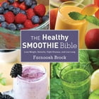 The Healthy Smoothie Bible: Lose Weight, Detoxify, Fight Disease, and Live Long by Farnoosh Brock